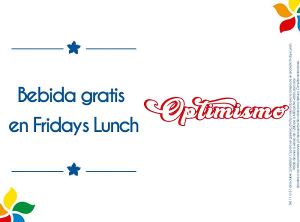 BEBIDA GRATIS EN FRIDAYS LUNCH PRODUCTOS FRIDAYS DE LUNES A VIERNES DE 12PM A 4PM FRIDAY'S - Mall del Sur